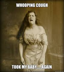 whooping cough Took my baby......again - 1890s Problems - quickmeme via Relatably.com