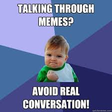 talking through memes? avoid real conversation! - Success Kid ... via Relatably.com