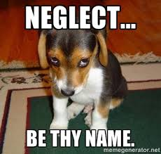 Neglect... Be thy name. - Sad Puppy | Meme Generator via Relatably.com