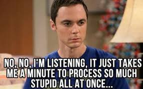 "Big Bang Theory Sheldon quote comment meme ""no, no, I'm listening ... via Relatably.com"