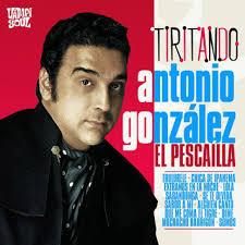 """Antonio Gonzalez El Pescailla Tiritando Antonio González """"El Pescaílla"""" - Tiritando (CD/LP) Vampisoul VAMPI131, 2011-09-12. Tracklisting : 01. Levántate - Antonio_Gonzalez_El_Pescailla-Tiritando_b"""