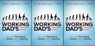about the book the working dad s survival guide the working dad s survival guide