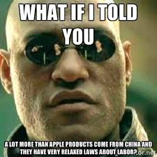 what if i told you a lot more than apple products come from china ... via Relatably.com