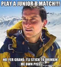 Play a junior b match!!! no, yer grand, i'll stick to drinkin' me ... via Relatably.com