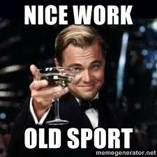 Nice work Old sport - Gatsby Gatsby | Meme Generator via Relatably.com