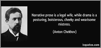 Narrative prose is a legal wife, while drama is a posturing ...