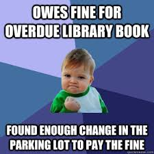 Owes fine for overdue library book Found enough change in the ... via Relatably.com