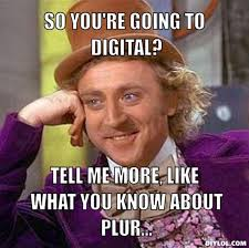 DIYLOL - So you're going to digital? Tell me more, like what you ... via Relatably.com