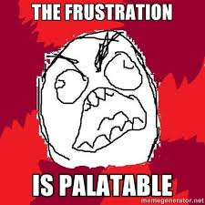 The frustration is palatable - Rage FU | Meme Generator via Relatably.com