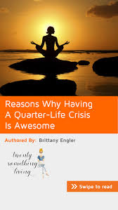 why having a quarter life crisis is awesome