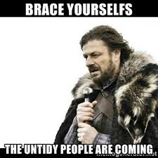 brace yourselfs the untidy people are coming - Winter is Coming ... via Relatably.com