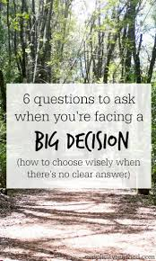 best ideas about decision making prayer tough 6 questions to ask before making a big decision