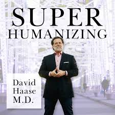 Superhumanizing with Dr. David Haase