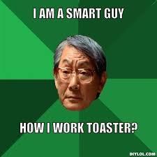 DIYLOL - I AM A SMART GUY HOW I WORK TOASTER? via Relatably.com