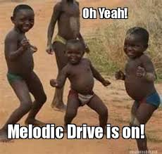 Meme Maker - Oh Yeah! Melodic Drive is on! Meme Maker! via Relatably.com