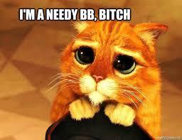 I'M A NEEDY BB, BITCH - Will you marry me - quickmeme via Relatably.com