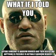 What if I told you Saying someone is narrow minded and then ... via Relatably.com