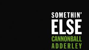 <b>Cannonball Adderley</b>: '<b>Somethin</b>' Else' : NPR