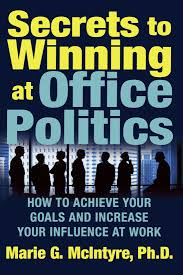 secrets to winning at office politics how to achieve your goals secrets to winning at office politics how to achieve your goals and increase your influence at work marie g mcintyre 2015312332181 com books