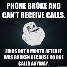 Phone broke and can't receive calls. Finds out a month after it ... via Relatably.com