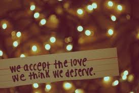Resultado de imagem para nos aceitamos o amor que achamos merecer