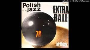 <b>Extra Ball</b> - Narodziny (Polish Jazz vol. 48) - YouTube