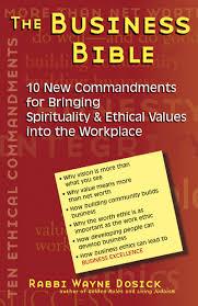 the business bible new commandments for bringing spirituality the business bible 10 new commandments for bringing spirituality ethical values into the workplace rabbi wayne dosick phd 9781580231015 com