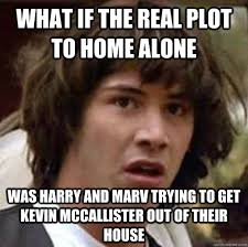 what if the real plot to home alone was harry and marv trying to ... via Relatably.com