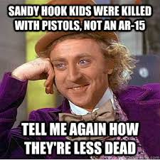 Sandy Hook kids were killed with pistols, not an AR-15 Tell me ... via Relatably.com