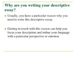 How to write a descriptive essay SlideShare        Why are you writing your descriptive essay