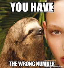 You have The wrong number - The Rape Sloth | Meme Generator via Relatably.com