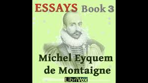 essays book 3 full audiobook by michel eyquem de montaigne 3 3 essays book 3 full audiobook by michel eyquem de montaigne 3 3