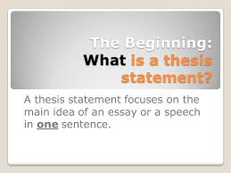 formal writing the beginning what is a thesis statement a  the beginning what is a thesis statement a thesis statement focuses on the main