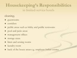 chapter  planning and organizing the housekeeping department    housekeeping    s responsibilities in limited service hotels cleaning  guestrooms corridors public areas such as lobby