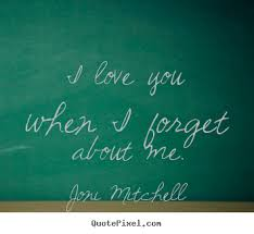 I love you when i forget about me. Joni Mitchell top love quotes via Relatably.com