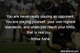 Arthur Ashe Quote: You are never really playing an opponent. You ... via Relatably.com
