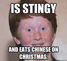 Is stingy And eats chinese on christmas. - Over Confident Ginger ... via Relatably.com