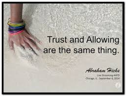 Trust and allowing are the same thing. Abraham-Hicks Quotes ... via Relatably.com