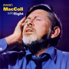 Ewan MacColl. Argo Records ZFB 12 (LP, UK, November 1972) Topic Records TSCD810 (CD, UK, 2000) - soloflight_tscd810