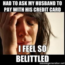 had to ask my husband to pay with his credit card I feel so ... via Relatably.com