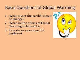 global warming causes and effects  basic questions of global