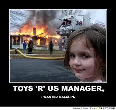 TOYS 'R' US MANAGER,... - Disaster Girl Meme Generator Posterizer via Relatably.com