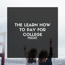 The Learn How to Pay for College Podcast