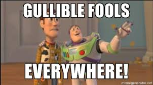 Gullible fools everywhere! - Buzz and woody | Meme Generator via Relatably.com