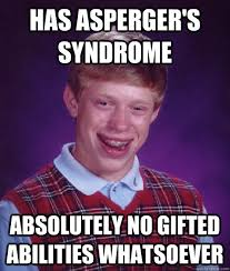 Has Asperger's syndrome absolutely no gifted abilities whatsoever ... via Relatably.com