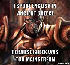hipster-kratos-meme-generator-i-spoke-english-in-ancient-greece-because-greek-was-too-mainstream-7bc696.jpg via Relatably.com
