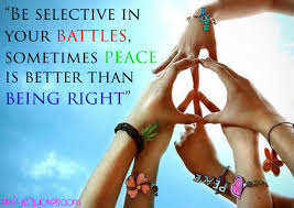 """be selective in your battles  sometimes peace is better than being    com   wisdom  war  peace  intelligence  """""""