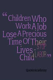 top stop child labor quotes and slogans stop human trafficing stop child labor quotes