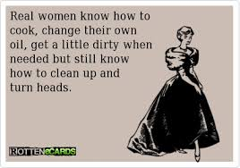 Real women know how to cook, change their own oil, get a little ...