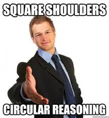 square shoulders circular reasoning - Marky Marketing - quickmeme via Relatably.com